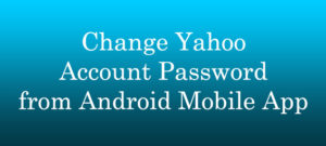 Change Yahoo Account Password from Android Mobile App