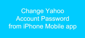 Change Yahoo Account Password from iPhone Mobile app